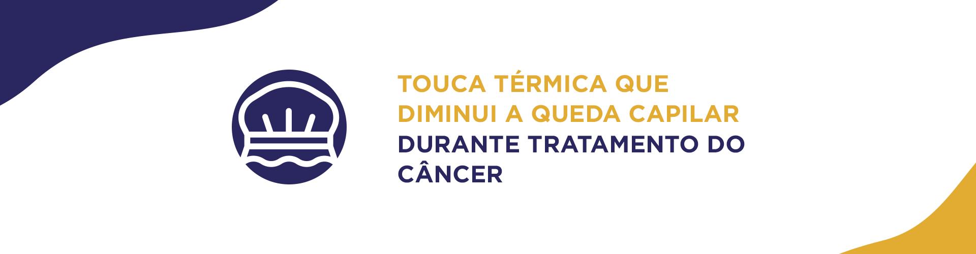 Touca hipotérmica diminui queda capilar durante tratamento do câncer